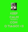 KEEP CALM DESABAFA COM  O TIAGO!! <3 - Personalised Poster large
