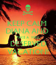 KEEP CALM  DIANA AND  TAKE A  WELL DESERVED VACATION! - Personalised Poster large