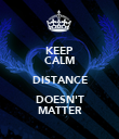 KEEP CALM DISTANCE DOESN'T MATTER - Personalised Poster large
