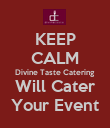 KEEP CALM Divine Taste Catering Will Cater Your Event - Personalised Poster large