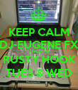 KEEP CALM DJ-EUGENE FX IS NOW AT RUSTY HOOK TUES & WED - Personalised Poster large