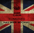 KEEP CALM DJ MASTER C  HAS BEEN BOOKED   - Personalised Poster large