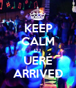 KEEP CALM DJ  UERÉ ARRIVED - Personalised Poster large