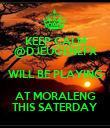 KEEP CALM @DJEUGENEFX WILL BE PLAYING AT MORALENG THIS SATERDAY - Personalised Poster large
