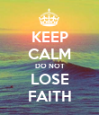 KEEP CALM DO NOT LOSE FAITH - Personalised Poster large