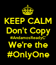 KEEP CALM Don't Copy #AndamosReadyC' We're the #OnlyOne - Personalised Poster large