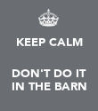 KEEP CALM   DON'T DO IT IN THE BARN - Personalised Poster large