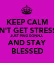 KEEP CALM DON'T GET STRESSED JUST PING DONNA AND STAY BLESSED - Personalised Poster large