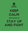 KEEP CALM don't give up STAY UP AND FIGHT - Personalised Poster large