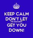 KEEP CALM DON'T LET THE BASTARDS GET YOU DOWN! - Personalised Poster large