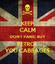 KEEP CALM DON'T PANIC BUY PETROL YOU CABBAGES - Personalised Poster large