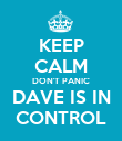KEEP CALM DON'T PANIC DAVE IS IN CONTROL - Personalised Poster large