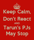 Keep Calm, Don't React AND Tarun's PJs May Stop - Personalised Poster large