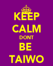 KEEP CALM DONT BE  TAIWO - Personalised Poster large