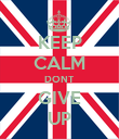 KEEP CALM DONT  GIVE  UP - Personalised Poster large