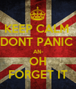 KEEP CALM  DONT PANIC  AN- OH FORGET IT - Personalised Poster large