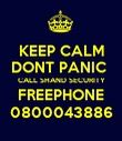KEEP CALM DONT PANIC  CALL SHAND SECURITY FREEPHONE 0800043886 - Personalised Poster large