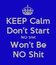 KEEP Calm Don't Start NO Shit Won't Be NO Shit - Personalised Poster large