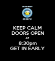 KEEP CALM DOORS OPEN AT 8:30pm GET IN EARLY - Personalised Poster large