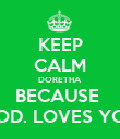 KEEP CALM DORETHA BECAUSE  GOD. LOVES YOU - Personalised Poster large
