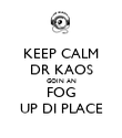 KEEP CALM DR KAOS GOIN AN FOG UP DI PLACE - Personalised Poster large
