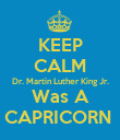 KEEP CALM Dr. Martin Luther King Jr. Was A CAPRICORN  - Personalised Poster large