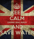 KEEP CALM DRINK BACARDI AND SAVE WATER - Personalised Poster large