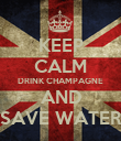 KEEP CALM DRINK CHAMPAGNE AND SAVE WATER - Personalised Poster large