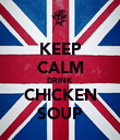 KEEP CALM DRINK CHICKEN SOUP - Personalised Poster large