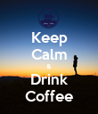 Keep Calm & Drink Coffee - Personalised Poster large