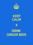 KEEP CALM & DRINK  GINGER BEER - Personalised Poster large