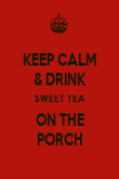 KEEP CALM & DRINK SWEET TEA ON THE PORCH - Personalised Poster large