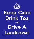 Keep Calm Drink Tea and Drive A Landrover - Personalised Poster large