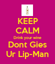 KEEP CALM Drink your wine Dont Gies Ur Lip-Man - Personalised Poster large