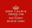 KEEP CALM & DRIVE ON WITH VICTORY BUICK GMC - Personalised Poster large