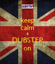 keep calm & DUBSTEP on - Personalised Poster large
