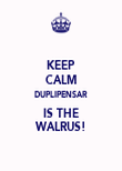 KEEP CALM DUPLIPENSAR IS THE WALRUS! - Personalised Poster large