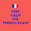 KEEP CALM DURING  THE  FRENCH EXAM! - Personalised Poster large
