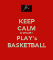 KEEP CALM DWIGHT PLAY's BASKETBALL - Personalised Poster large