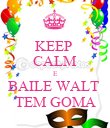 KEEP  CALM E BAILE WALT  TEM GOMA - Personalised Poster large
