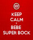 KEEP CALM E BEBE  SUPER BOCK - Personalised Poster large