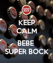KEEP CALM E BEBE  SUPER BOCK - Personalised Poster large