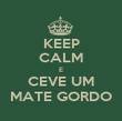 KEEP CALM E CEVE UM MATE GORDO - Personalised Poster large