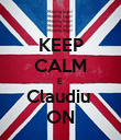KEEP CALM E  Claudiu  ON - Personalised Poster large