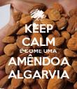 KEEP CALM E COME UMA AMÊNDOA ALGARVIA - Personalised Poster large