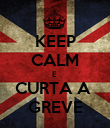 KEEP CALM E  CURTA A  GREVE - Personalised Poster small