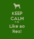 KEEP CALM E dá Like ao Rex! - Personalised Poster large