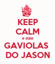 KEEP CALM e dale GAVIOLAS  DO JASON - Personalised Poster large