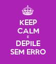 KEEP CALM E DEPILE SEM ERRO - Personalised Poster large