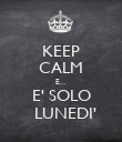 KEEP CALM E... E' SOLO   LUNEDI' - Personalised Poster large